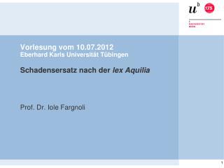 Vorlesung vom 10.07.2012 Eberhard Karls Universität Tübingen Schadensersatz nach der  lex Aquilia
