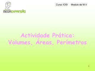 Actividade Prática: Volumes, Áreas, Perímetros