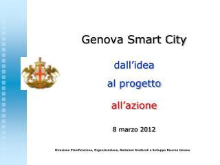 Genova Smart City dall�idea al progetto  all�azione 8 marzo 2012