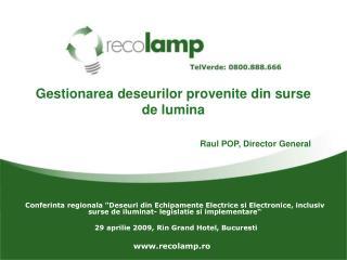 Gestionarea deseurilor provenite din surse de lumina Raul POP, Director General