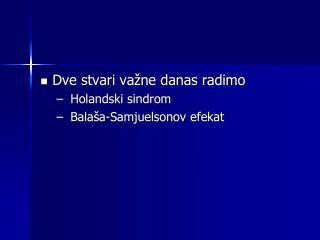 Dve stvari važne danas radimo  Holandski sindrom  Balaša-Samjuelsonov efekat