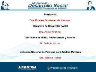 Presidenta Dra. Cristina Fernández de Kirchner Ministerio  de Desarrollo Social