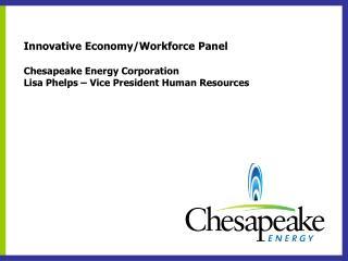 Innovative Economy/Workforce Panel Chesapeake Energy Corporation