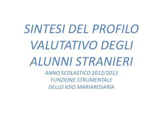 SINTESI DEL PROFILO VALUTATIVO DEGLI ALUNNI STRANIERI ANNO SCOLASTICO 2012/2013