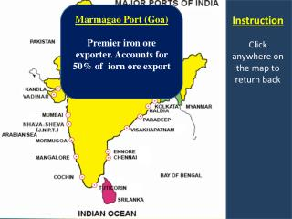 Marmagao Port (Goa) Premier iron ore exporter. Accounts for 50% of  iorn ore export