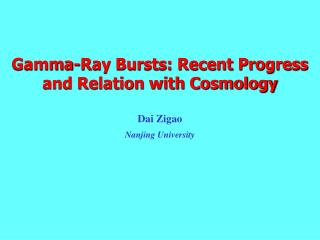 Gamma-Ray Bursts: Recent Progress and Relation with Cosmology Dai Zigao Nanjing University