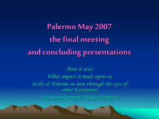 Palermo May 2007 the final meeting and concluding presentations