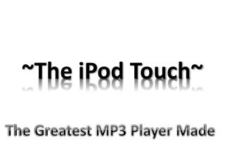 ~The iPod Touch~