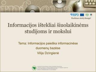 Tema: Informacijos paieškainformacinėse duomenų bazėse Vilija Dzingien ė