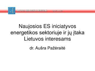 Naujosios ES iniciatyvos energetikos sektoriuje ir jų įtaka Lietuvos interesams