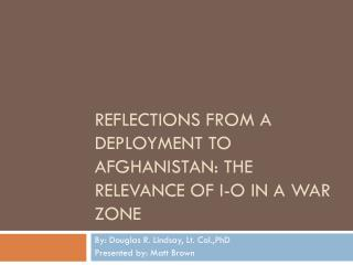 Reflections From a Deployment to Afghanistan: The Relevance of I-O in a War Zone