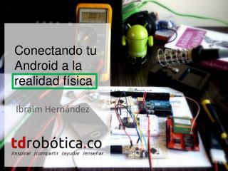 Conectando tu  Android  a la realidad física