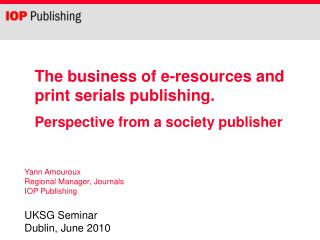 The business of e-resources and print serials publishing.  Perspective from a society publisher