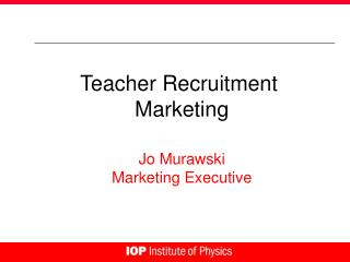 Teacher Recruitment  Marketing Jo Murawski Marketing Executive