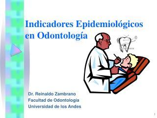 Indicadores Epidemiológicos en Odontología