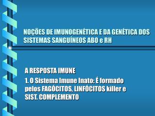 NOÇÕES DE IMUNOGENÉTICA E DA GENÉTICA DOS SISTEMAS SANGUÍNEOS ABO e RH