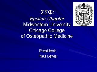 ΣΣΦ : Epsilon Chapter Midwestern University  Chicago College  of Osteopathic Medicine