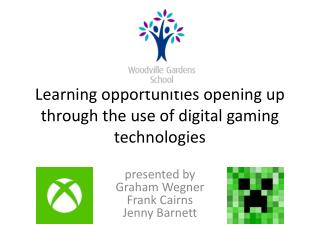 Learning opportunities opening up through the use of digital gaming technologies