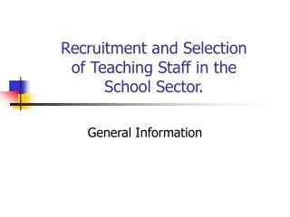 Recruitment and Selection  of Teaching Staff in the  School Sector.