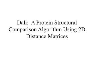 Dali:  A Protein Structural Comparison Algorithm Using 2D Distance Matrices