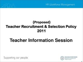 ( Proposed ) Teacher Recruitment & Selection Policy 2011 Teacher Information Session