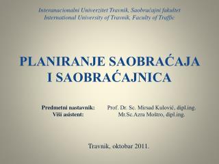Predmetni nastavnik:  Prof. Dr. Sc. Mirsad Kulović , diplg.
