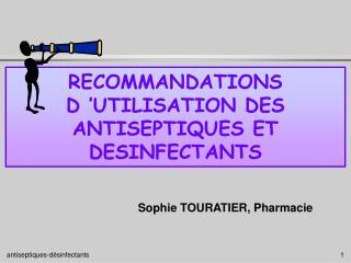 RECOMMANDATIONS D'UTILISATION DES ANTISEPTIQUES ET DESINFECTANTS