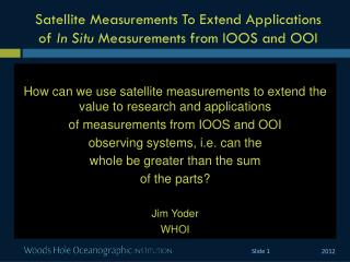 Satellite Measurements To Extend Applications  of  In Situ M easurements  from  IOOS  and  OOI
