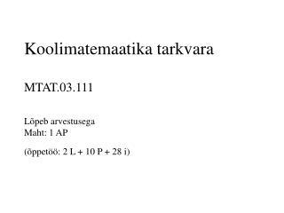 Koolimatemaatika tarkvara  MTAT.03.111 Lõpeb arvestusega Maht: 1 AP  (õppetöö: 2 L + 10 P + 28 i)