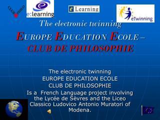 The electronic twinning  E UROPE E DUCATION E COLE  –  CLUB DE PHILOSOPHIE