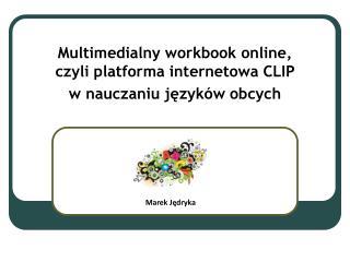 Multimedialny workbook online,  czyli platforma internetowa CLIP  w nauczaniu języków obcych