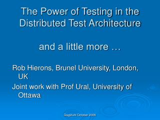 The Power of Testing in the Distributed Test Architecture and a little more …