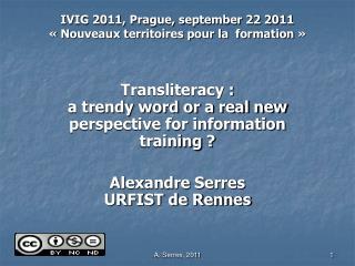 IVIG 2011, Prague, september 22 2011 «Nouveaux territoires pour la  formation»