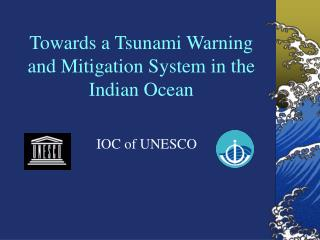 Towards a  Tsunami Warning and Mitigation System in the Indian Ocean