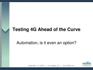 Testing 4G Ahead of the Curve