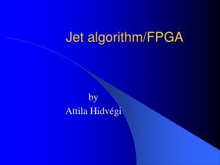 Jet algorithm/FPGA