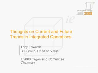 Thoughts on Current and Future Trends in Integrated Operations