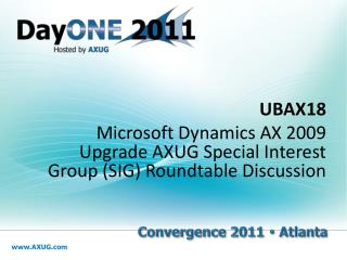 UBAX18 Microsoft Dynamics AX 2009 Upgrade AXUG Special Interest Group SIG Roundtable Discussion