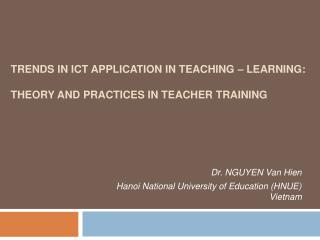 Trends in ict application in teaching – learning:  theory and practices in teacher training
