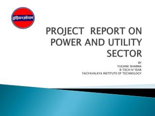 PROJECT  REPORT ON POWER AND UTILITY SECTOR