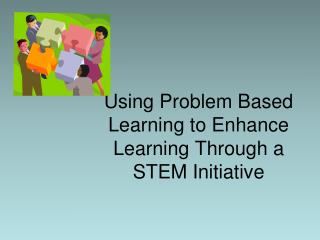 Using Problem Based Learning to Enhance Learning Through a STEM Initiative