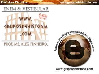 Prof. Alex Pinheiro.                                        gruposdehistoria