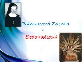 Blahoslavená Zdenka   a S edembolestná