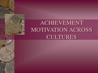 ACHIEVEMENT MOTIVATION ACROSS CULTURES
