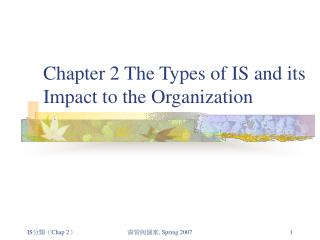 Chapter 2 The Types of IS and its Impact to the Organization
