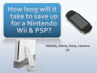 How long will it take to save up for a Nintendo Wii & PSP?