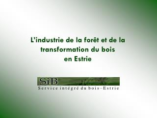 L industrie de la for t et de la transformation du bois  en Estrie