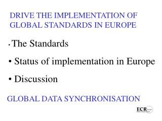 DRIVE THE IMPLEMENTATION OF  GLOBAL STANDARDS IN EUROPE