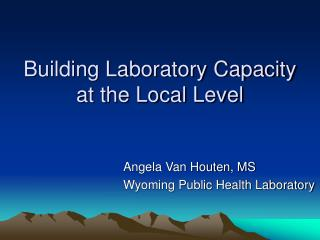 Building Laboratory Capacity at the Local Level
