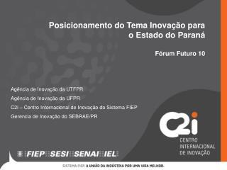 Posicionamento do Tema Inovação para  o Estado do Paraná Fórum Futuro 10